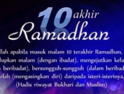 Kemuliaan 10 Hari Terakhir Bulan Ramadhan